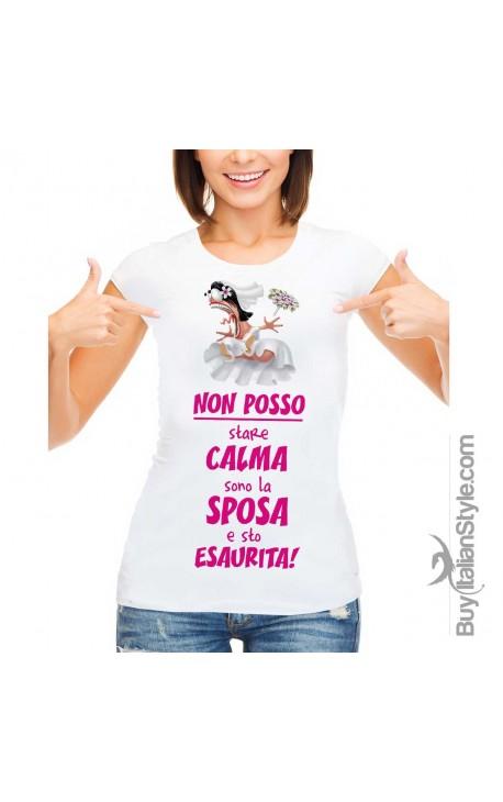 """T-shirt donna """"Non posso stare calma sono la sposa e sto esaurita"""""""