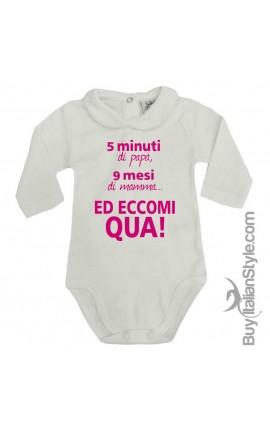 """Body colletto neonata manica lunga """"5 min di papà 9 mesi di mamma ed eccomi qua!"""""""