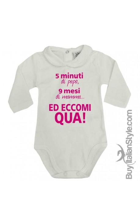 """Body colletto neonata manica lunga """"5 minuti di papà 9 mesi di mamma ed eccomi qua!"""""""
