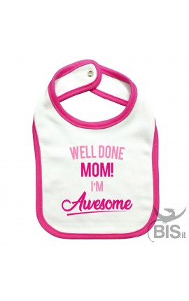 "Baby Bib ""Well done Mom! I'm Awesome"""