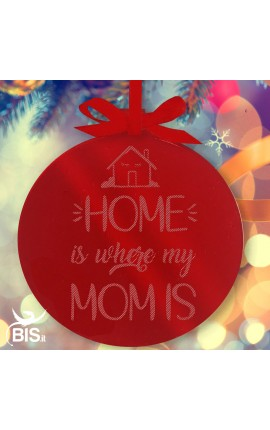 "Plexiglas Christmas decoration ""Home is where mom is""!"