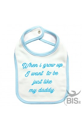 "Baby Bib ""WHEN I GROW UP I WANT TO BE JUST LIKE MY DADDY"""