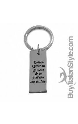 "Metal Key Ring ""WHEN I GROW UP I WANT TO BE JUST LIKE MY DADDY"""