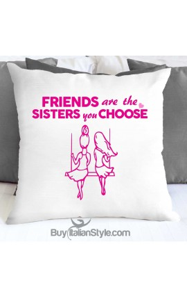 "Pillowcase ""Friends are the Sisters you choose"""