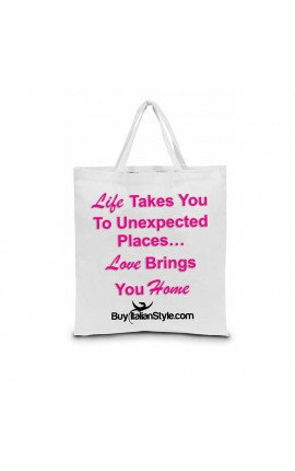 "Shopping Bag ""Life Takes You To Unexpected Places…Love Brings You Home"""