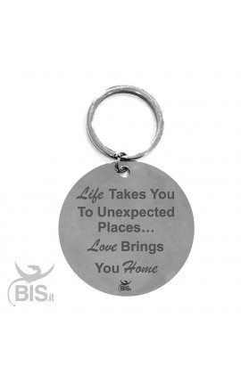 "Personalized Round Keyring ""Life Takes You To Unexpected Places…Love Brings You Home"""