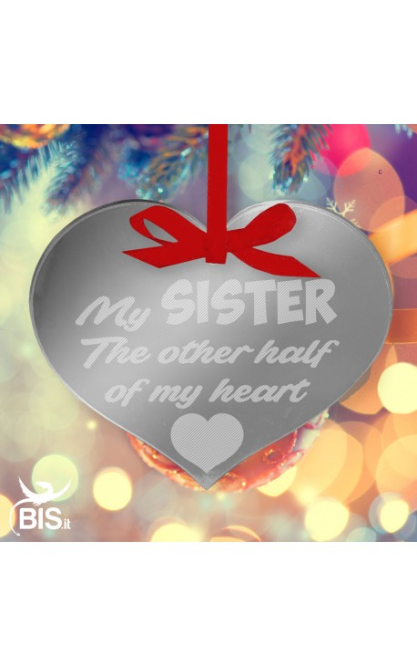"""Christmas Decoration, HEART shaped, """"A sister is half of your heart"""""""