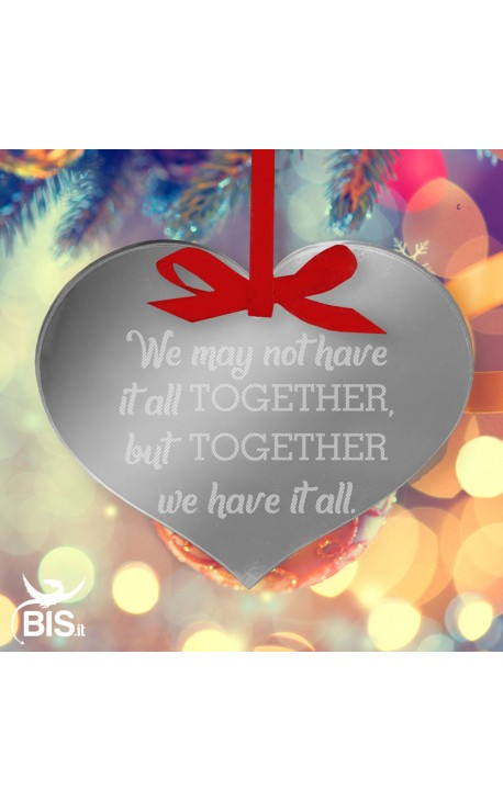 """Christmas Decoration, HEART, """"Maybe we can't have everything, but together we are everything!"""""""