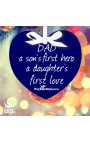 """Christmas Ornament HEART """"Dad A Son's First Hero - A Daughter's First Love"""""""
