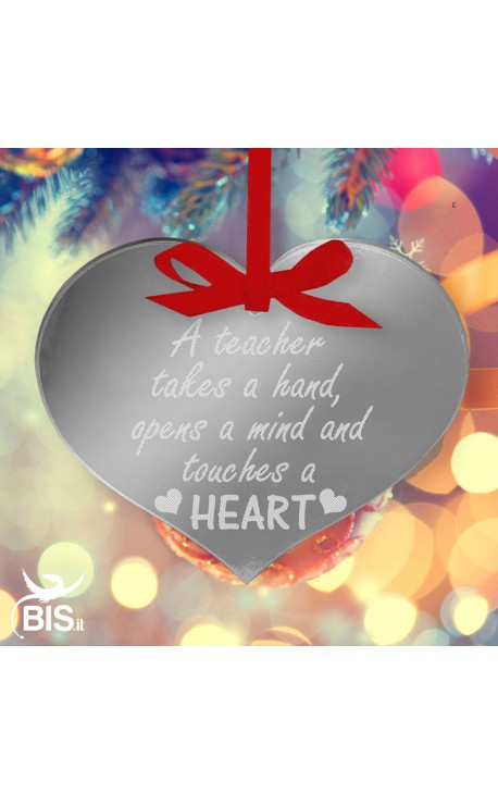 """Christmas Decoration, HEART, """"The teacher takes you by the hand, opens your mind and touches your heart"""""""