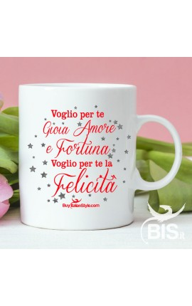 """Tazza in ceramica """"Voglio per te gioia amore e fortuna voglio per te la felicità"""""""
