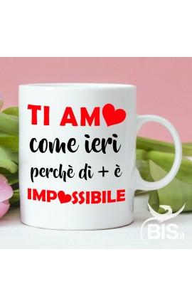"""Tazza in ceramica """"Ti amo come ieri perchè di più è impossibile"""""""