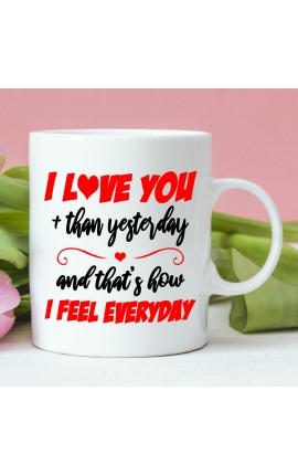 "Coffee Mug ""I love you more than yesterday and that's how I feel everyday"""
