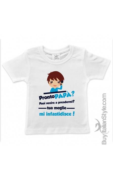 """T-shirt bimbo/a """"Pronto papà puoi venire a prendermi? tua moglie mi infastidisce!"""""""