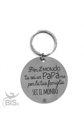 """Portachiavi acciaio """"Per il mondo tu sei un papà ma per la tua famiglia sei il mondo"""""""