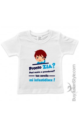 """T-shirt bimbo/a """"Pronto ZIA puoi venire a prendermi? tua sorella mi infastidisce!"""""""