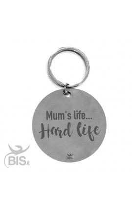 "Metal Key Ring ""Mum's life...hard life"""