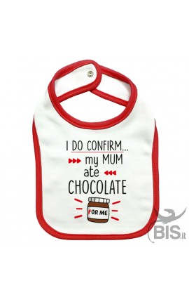 "Baby Bib ""I do confirm. My mum ate chocolate for me"""
