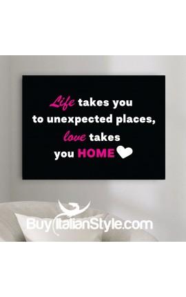 """Foto-quadro """"La vita ti porta in luoghi inaspettati l'amore ti porta a casa"""""""
