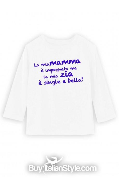 """T-shirt manica lunga """"La mia mamma è impegnata ma la mia zia è single e bella"""""""