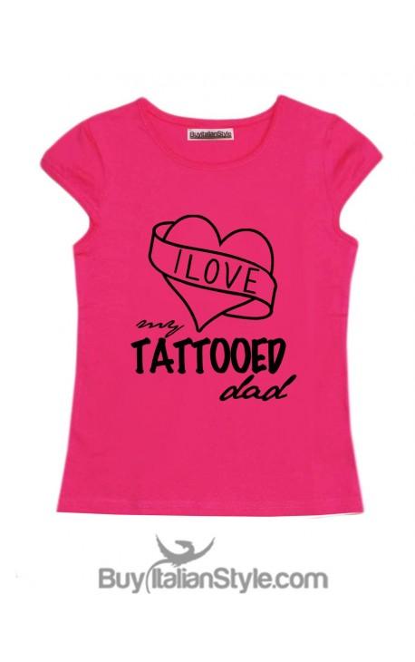 """T-shirt bimba mezza manica """"I love my tattooed dad"""""""