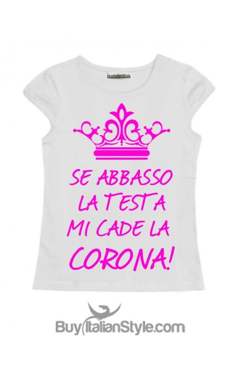 """T-shirt bimba mezza manica """"Se abbasso la testa mi cade la corona"""""""