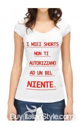 """Maglia donna mezza manica """"I miei shorts non ti autorizzano ad un bel niente!"""