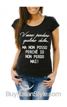 """T-shirt donna """"Vorrei perdere qualche chilo ma non posso. Io non perdo mai"""""""