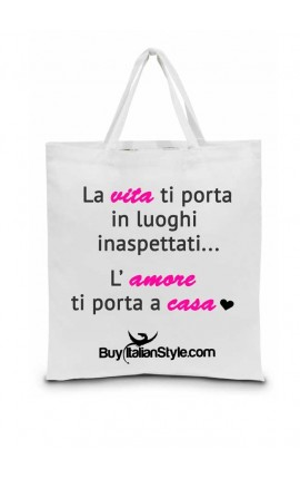 """Shopper bag """"La vita ti porta in luoghi inaspettati, l'amore ti porta a casa"""""""