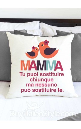 """Federa cuscino """"MAMMA. Tu puoi sostituire chiunque ma nessuno può sostituire te ."""""""