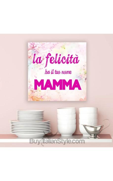 """PANNELLO """"LA FELICITA' HA IL TUO NOME MAMMA"""""""
