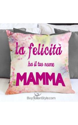 """Federa cuscino """"La felicità ha il tuo nome MAMMA"""""""