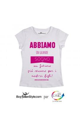 """T-shirt Donna """"Abbiamo un grande sogno un futuro più sicuro per i per i nostri figli"""""""