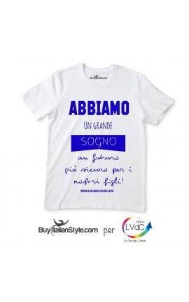 """T-shirt UOMO """"Abbiamo un grande sogno un futuro più sicuro per i per i nostri figli"""""""