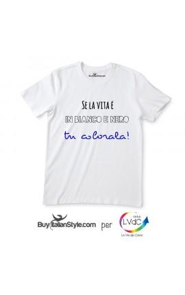 """T-shirt UOMO """"Se la vita è in bianco e nero tu colorala"""""""