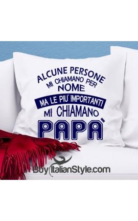 """Federa cuscino """"Alcune persone mi chiamano per nome ma le più importanti mi chiamano papà """""""