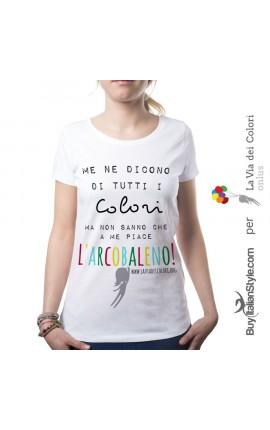 """T-shirt Donna """"Me ne dicono di tutti i colori ma non sanno che a me l'arcobaleno piace"""""""