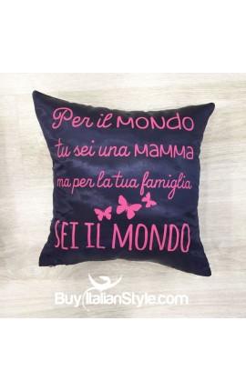 """Federa cuscino """"Per il mondo tu sei una mamma ma per la tua famiglia sei il mondo"""""""