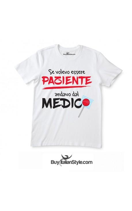 """T-shirt uomo/donna """"se volevo essere paziente andavo dal medico"""""""