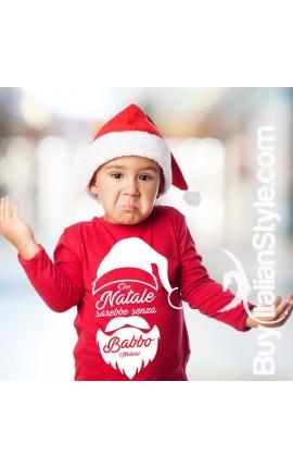 """Maglia bimbo """"Che Natale sarebbe senza Babbo (Natale)"""""""