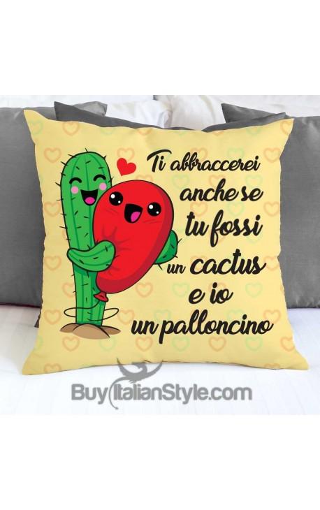 """Federa cuscino """"Ti abbraccerei anche se tu fossi un cactus e io un palloncino"""""""