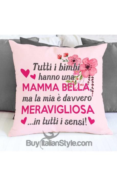"""Federa cuscino """"Tutti i bimbi hanno una mamma bella ma la mia è davvero meravigliosa in tutti i sensi"""""""