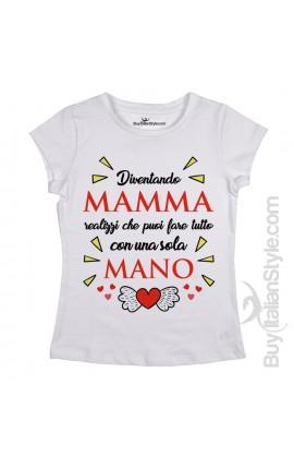 """T-shirt Donna """"Diventando mamma realizzi che puoi fare tutto con una sola mano"""""""