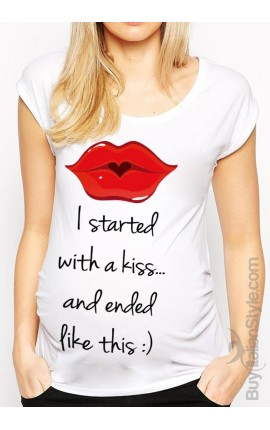 "Maternity t-shirt ""I started with a kiss and ended like this"""