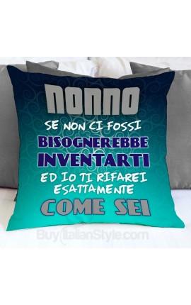 """Federa cuscino """"Nonno se non ci fossi bisognerebbe inventarti ed io ti rifarei esattamente come sei"""""""