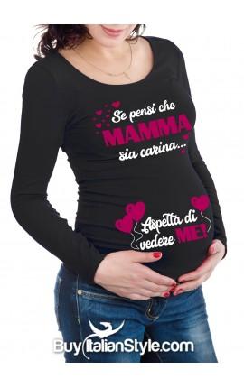 """T-shirt premaman """"Se pensi che mamma sia carina aspetta di vedere me """""""