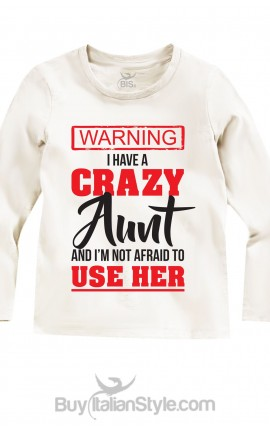 "Long Sleeve T-Shirt ""I Have A crazy Aunt (Uncle-Mum-Daddy)"""