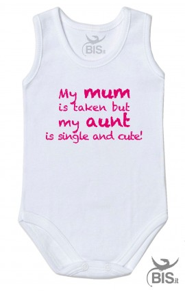 """Body suit """"My mom is taken but my aunt is single and cute"""""""