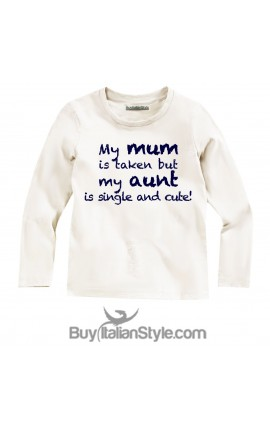 "Long sleeve T-shirt ""My mom is taken but my aunt is single and cute"""