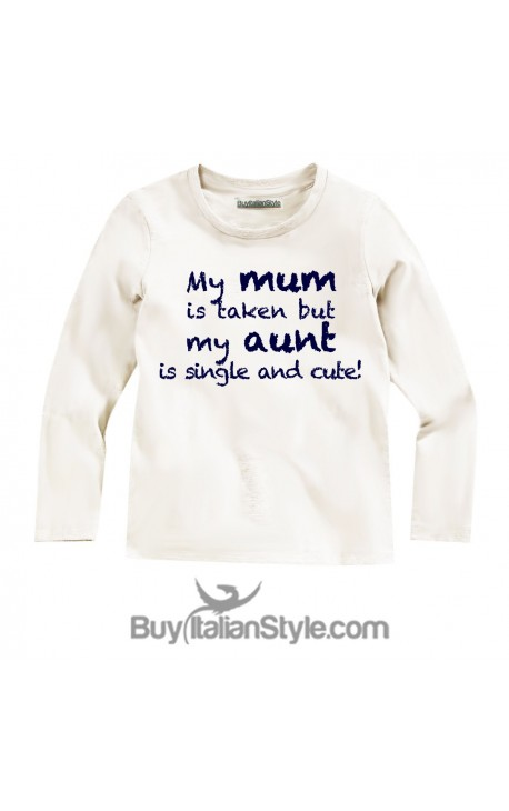 """Long sleeve T-shirt """"My mom is taken but my aunt is single and cute"""""""